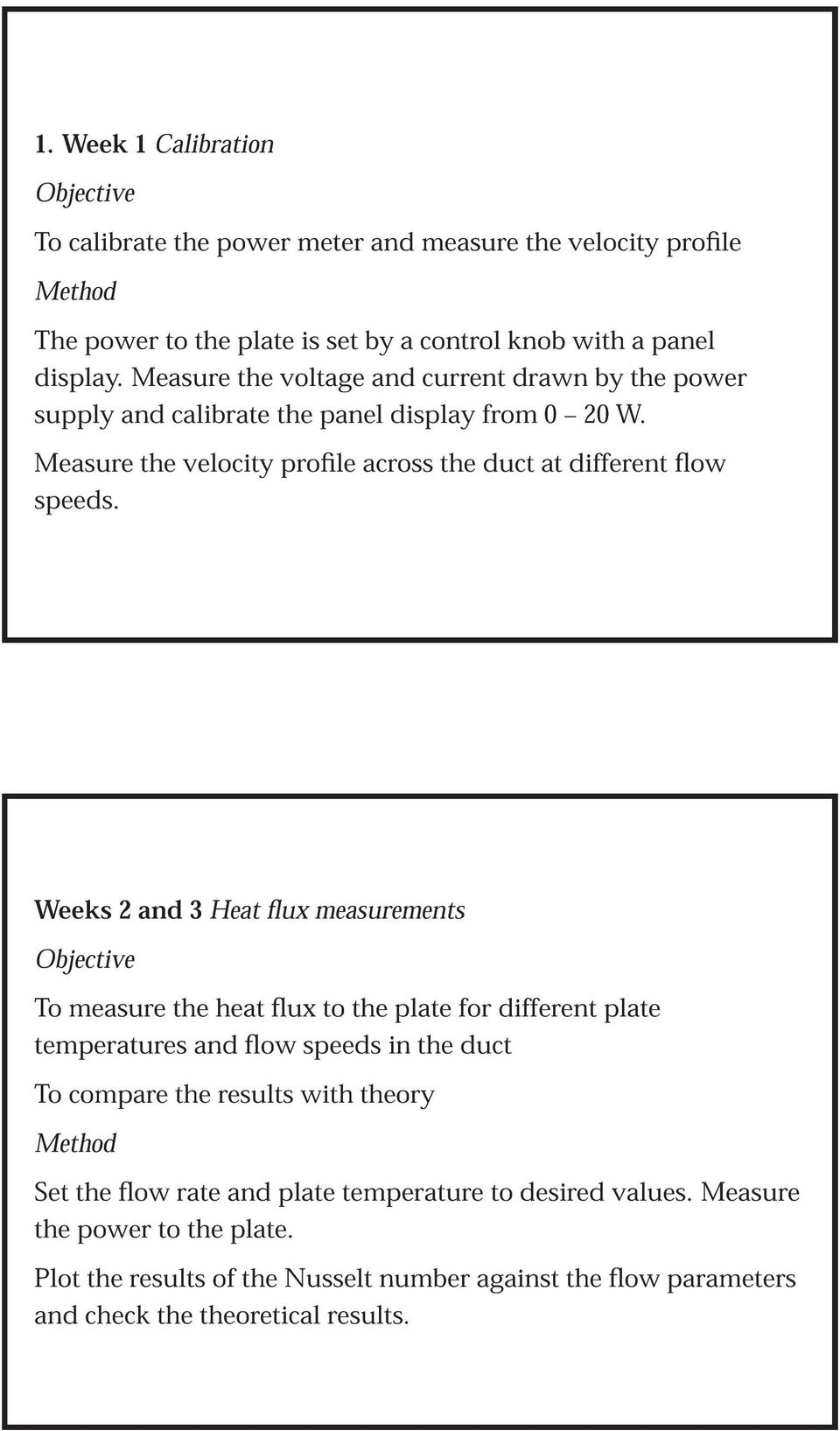 Weeks 2and 3 Heat flux measurements Objective Tomeasure the heatfluxtothe plate for different plate temperatures and flow speeds in the duct To compare the results with theory
