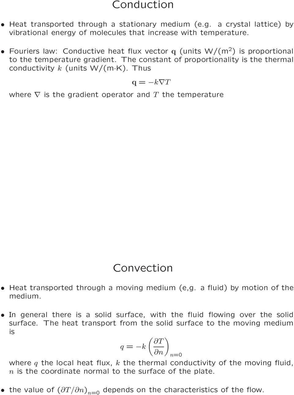 Thus q = k T where is the gradient operator and T the temperature Convection Heat transported through a moving medium (e,g. a fluid) by motion of the medium.