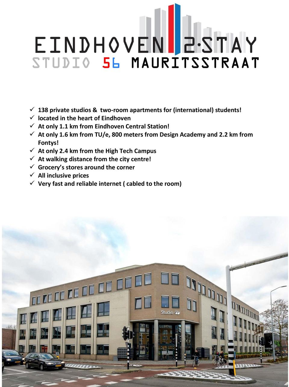 2 km from Fontys! At only 2.4 km from the High Tech Campus At walking distance from the city centre!