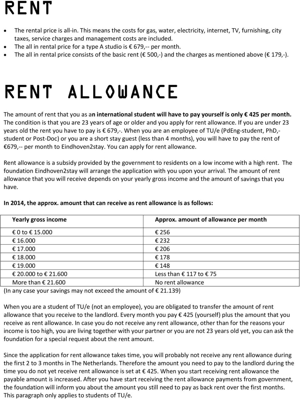 RENT ALLOWANCE The amount of rent that you as an international student will have to pay yourself is only 425 per month.