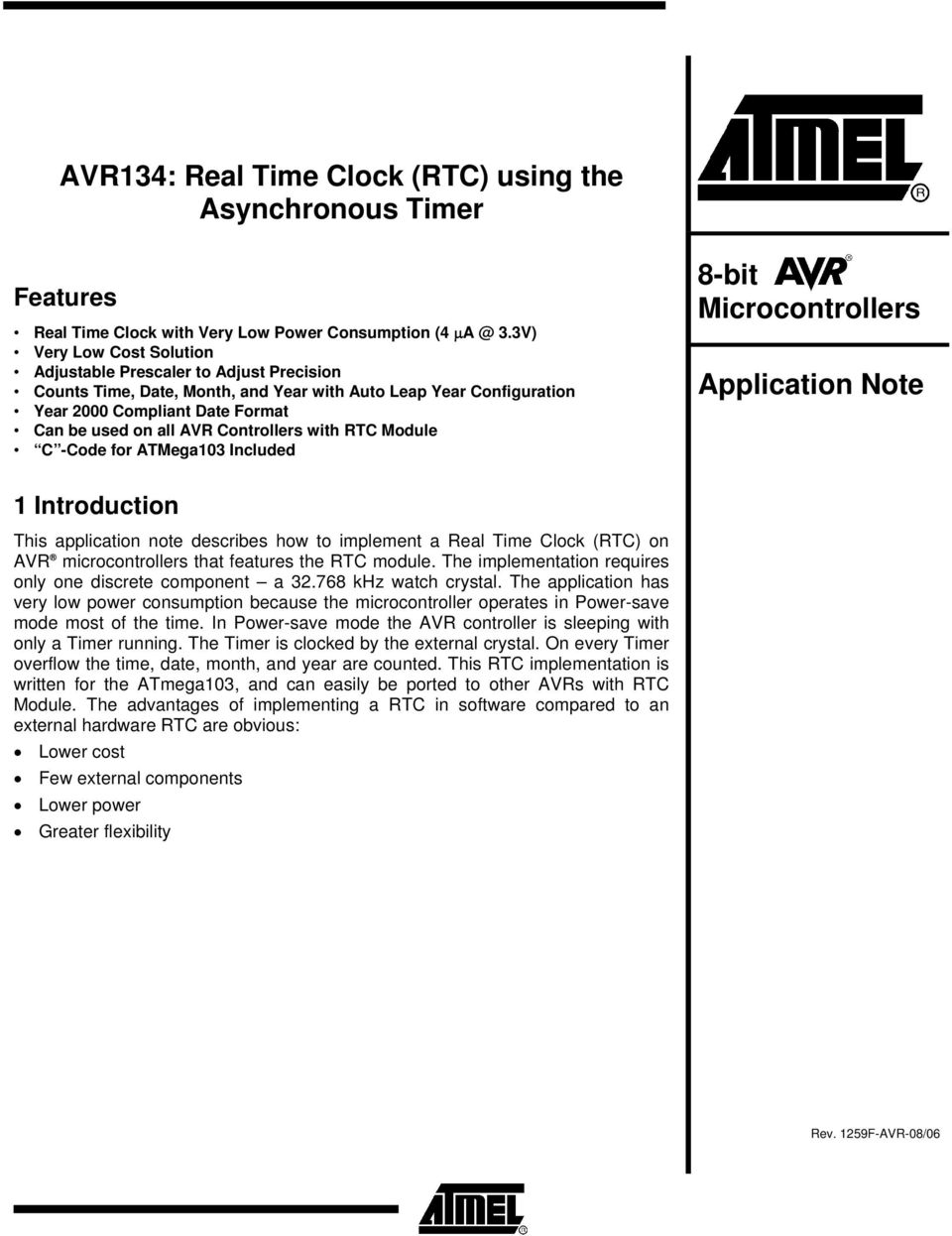 Controllers with RTC Module C -Code for ATMega103 Included 8-bit Microcontrollers Application ote 1 Introduction This application note describes how to implement a Real Time Clock (RTC) on AVR