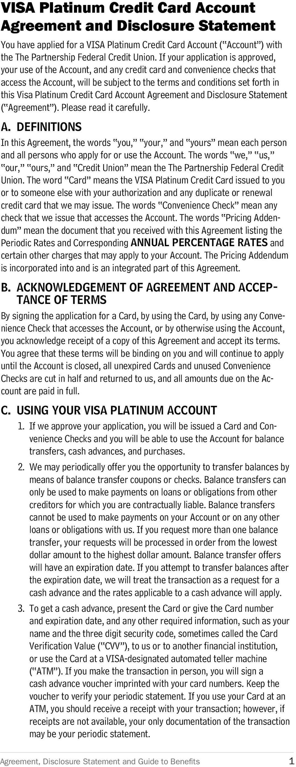 Platinum Credit Card Account Agreement and Disclosure Statement ( Agreement ). Please read it carefully. A. DEFINITIONS In this Agreement, the words you, your, and yours mean each person and all persons who apply for or use the Account.