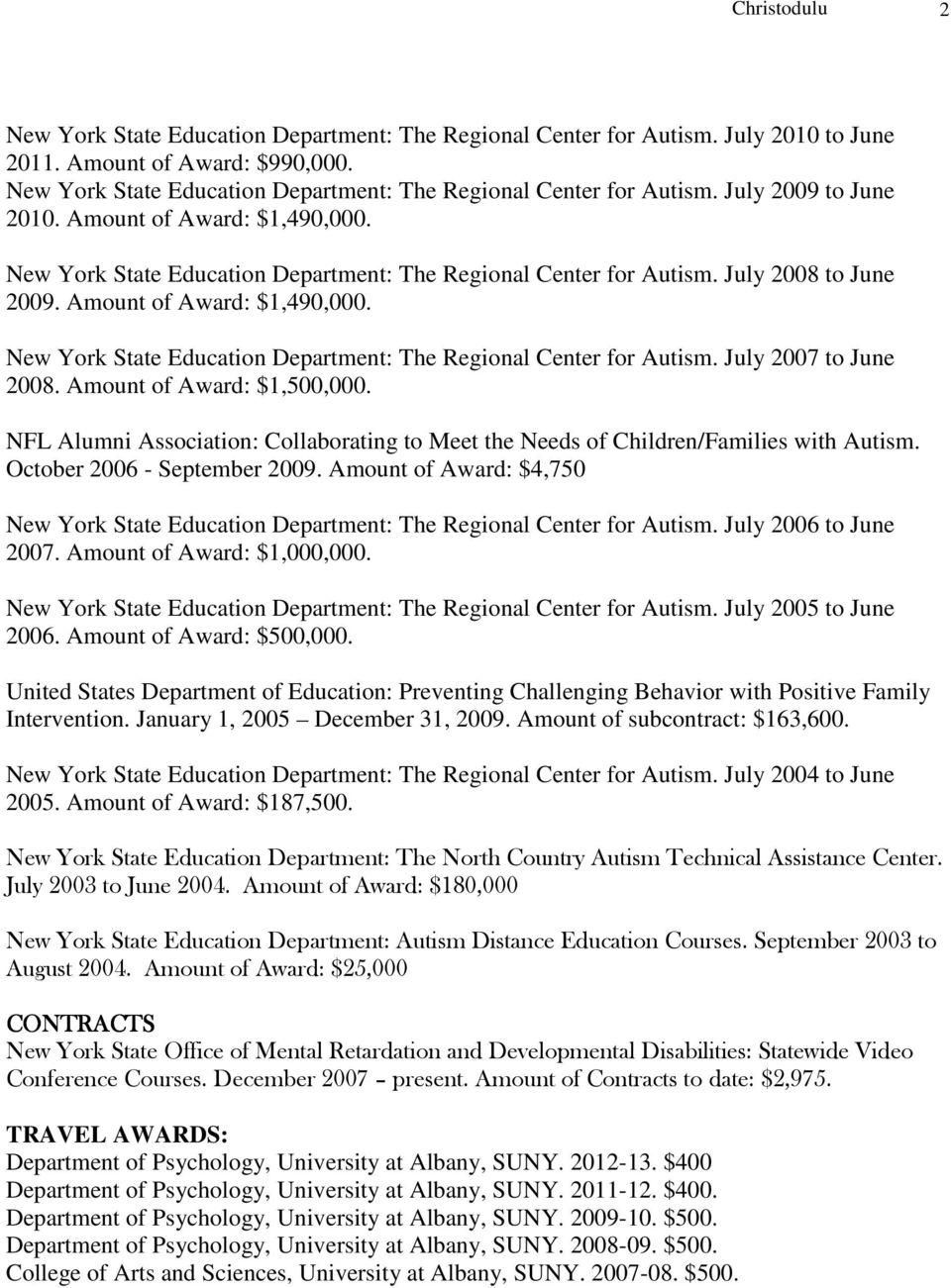 July 2008 to June 2009. Amount of Award: $1,490,000. New York State Education Department: The Regional Center for Autism. July 2007 to June 2008. Amount of Award: $1,500,000.