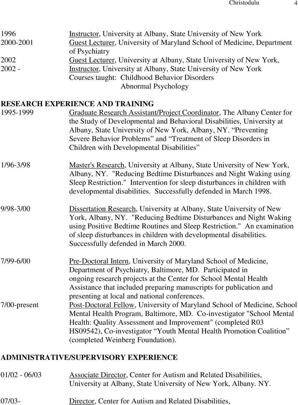 EXPERIENCE AND TRAINING 1995-1999 Graduate Research Assistant/Project Coordinator, The Albany Center for the Study of Developmental and Behavioral Disabilities, University at Albany, State University