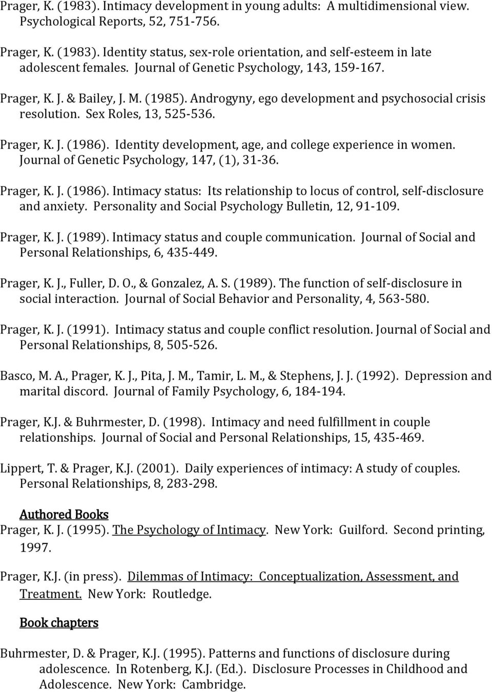 Identity development, age, and college experience in women. Journal of Genetic Psychology, 147, (1), 31-36. Prager, K. J. (1986).