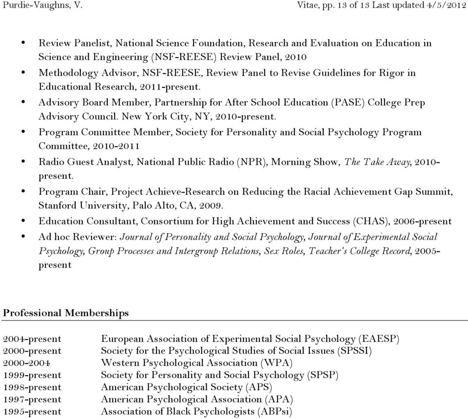 NSF-REESE, Review Panel to Revise Guidelines for Rigor in Educational Research, 2011-present. Advisory Board Member, Partnership for After School Education (PASE) College Prep Advisory Council.