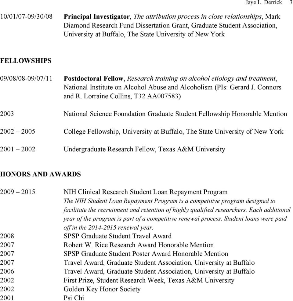 The State University of New York FELLOWSHIPS 09/08/08-09/07/11 Postdoctoral Fellow, Research training on alcohol etiology and treatment, National Institute on Alcohol Abuse and Alcoholism (PIs: