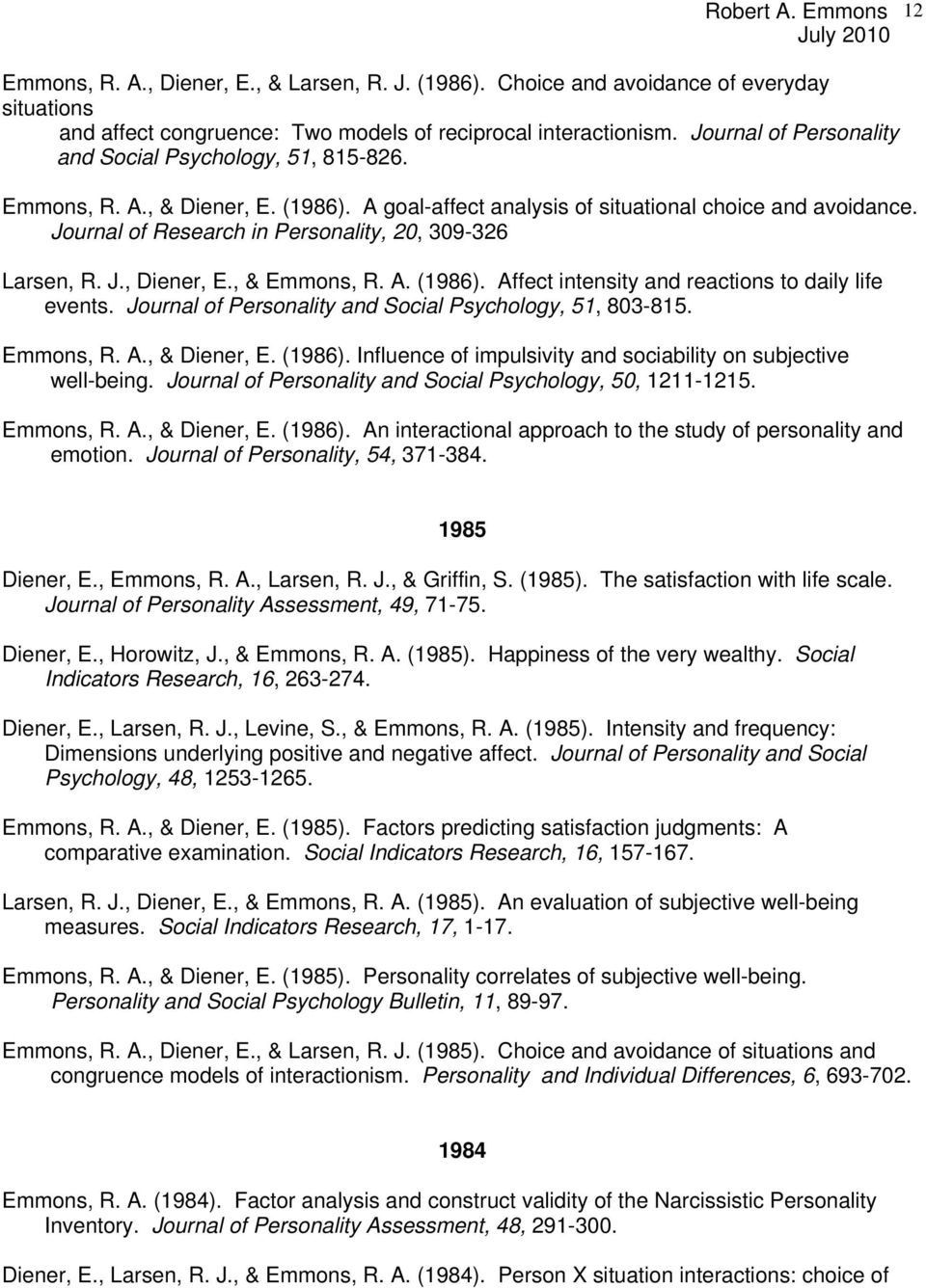 Journal of Research in Personality, 20, 309-326 Larsen, R. J., Diener, E., & Emmons, R. A. (1986). Affect intensity and reactions to daily life events.