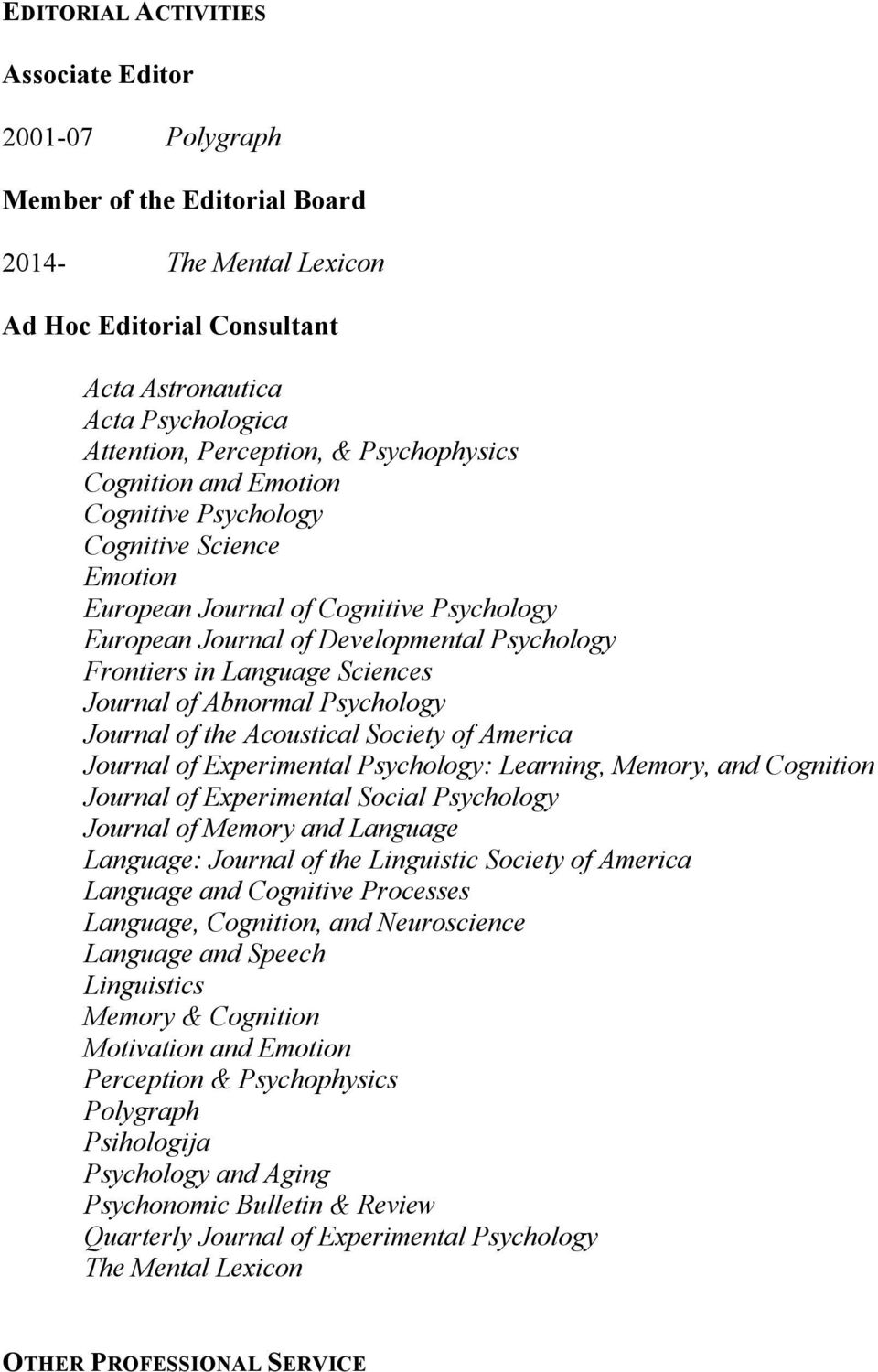 Journal of Abnormal Psychology Journal of the Acoustical Society of America Journal of Experimental Psychology: Learning, Memory, and Cognition Journal of Experimental Social Psychology Journal of