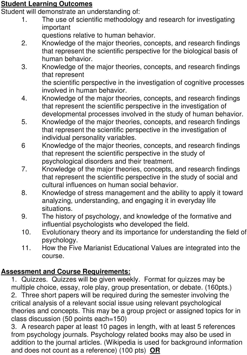 Knowledge of the major theories, concepts, and research findings that represent the scientific perspective in the investigation of cognitive processes involved in human behavior. 4.