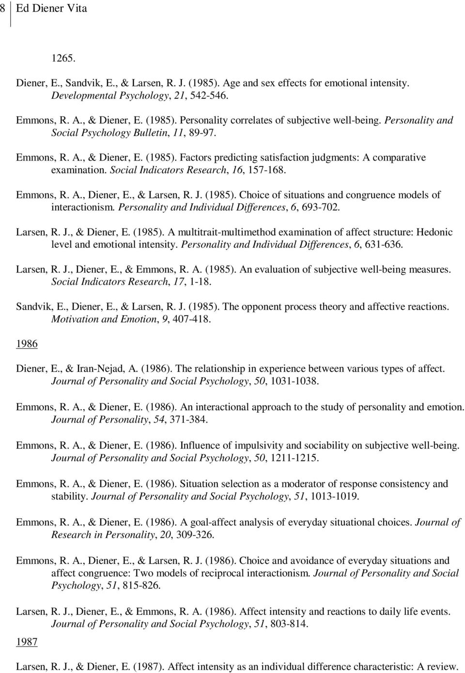 Social Indicators Research, 16, 157-168. Emmons, R. A., Diener, E., & Larsen, R. J. (1985). Choice of situations and congruence models of interactionism.