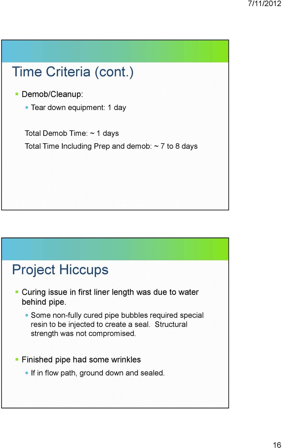 ~ 7 to 8 days Project Hiccups Curing issue in first liner length was due to water behind pipe.