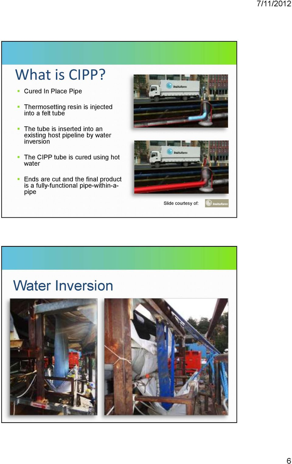 tube is inserted into an existing host pipeline by water inversion The CIPP
