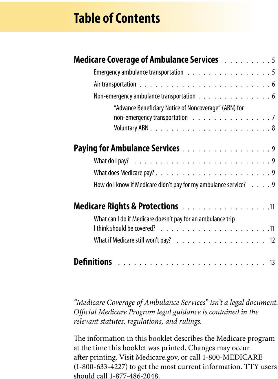 9 How do I know if Medicare didn t pay for my ambulance service? 9 Medicare Rights & Protections 11 What can I do if Medicare doesn t pay for an ambulance trip I think should be covered?