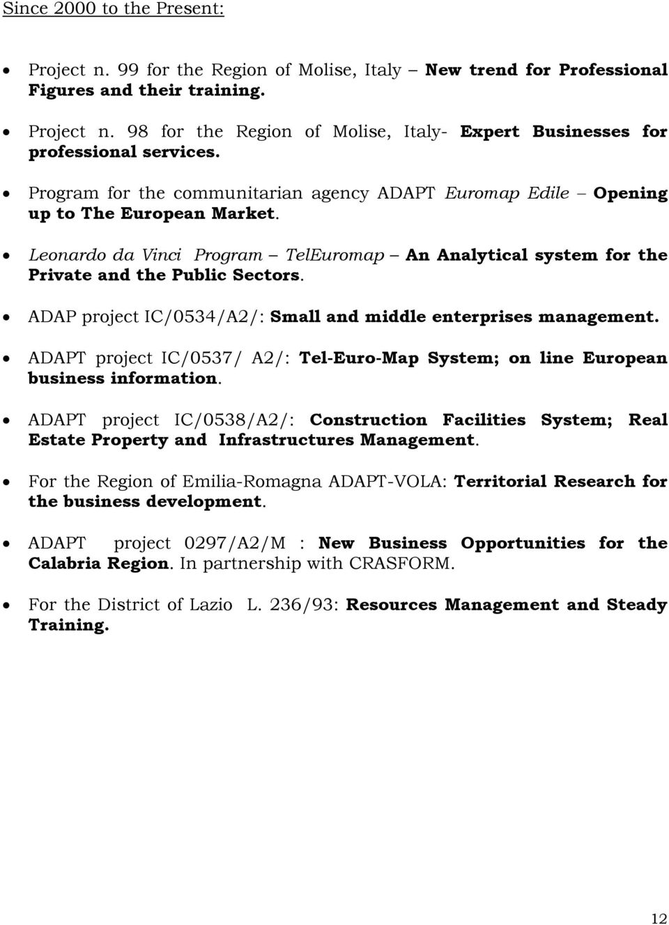 ADAP project IC/0534/A2/: Small and middle enterprises management. ADAPT project IC/0537/ A2/: Tel-Euro-Map System; on line European business information.