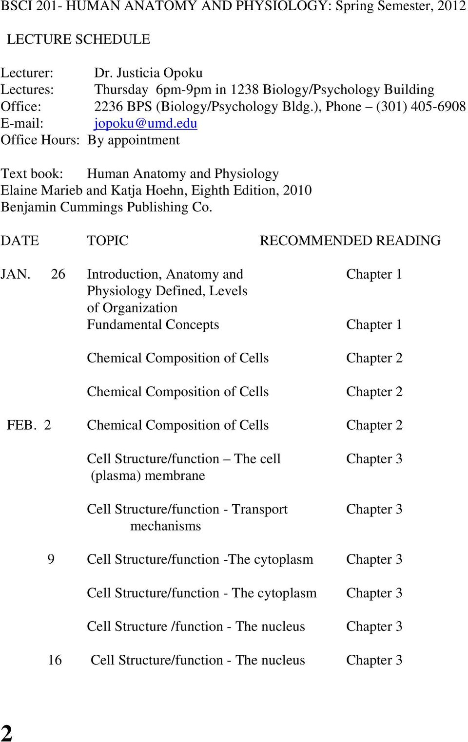 edu Office Hours: By appointment Text book: Human Anatomy and Physiology Elaine Marieb and Katja Hoehn, Eighth Edition, 2010 Benjamin Cummings Publishing Co. DATE TOPIC RECOMMENDED READING JAN.