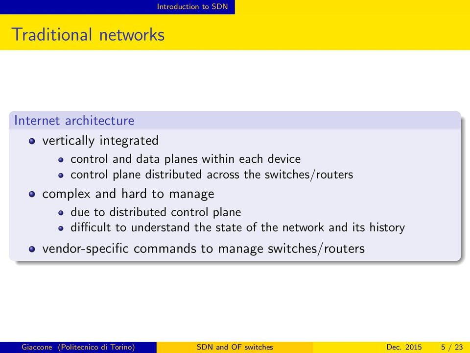 due to distributed control plane difficult to understand the state of the network and its history