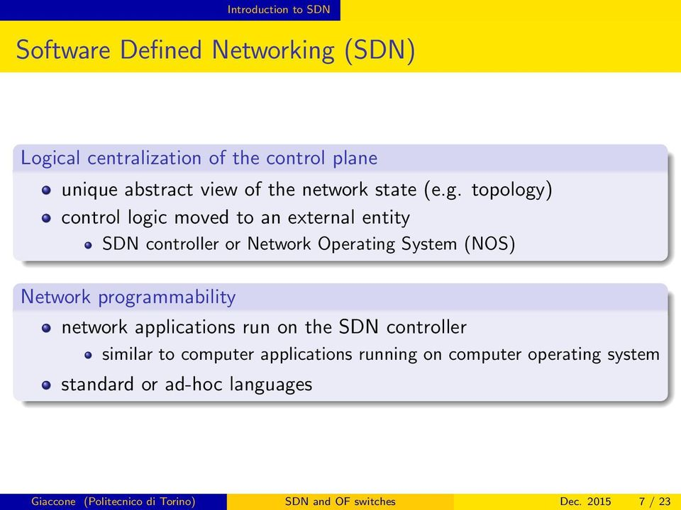 topology) control logic moved to an external entity SDN controller or Network Operating System (NOS) Network
