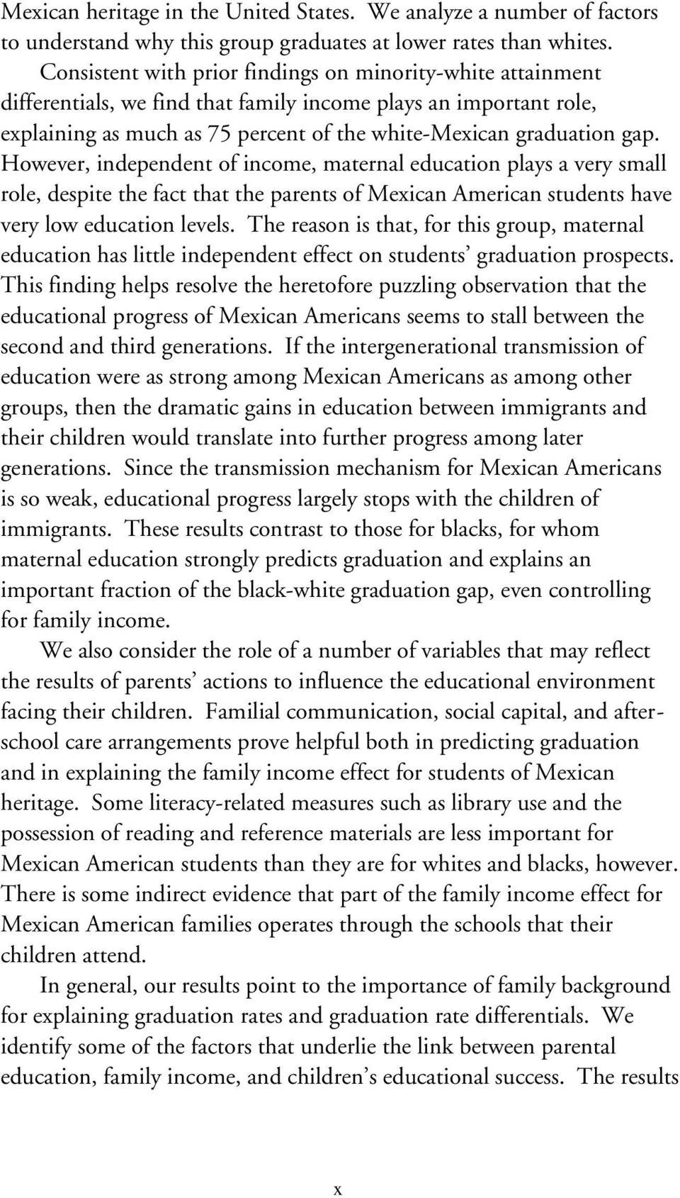 However, independent of income, maternal education plays a very small role, despite the fact that the parents of Mexican American students have very low education levels.