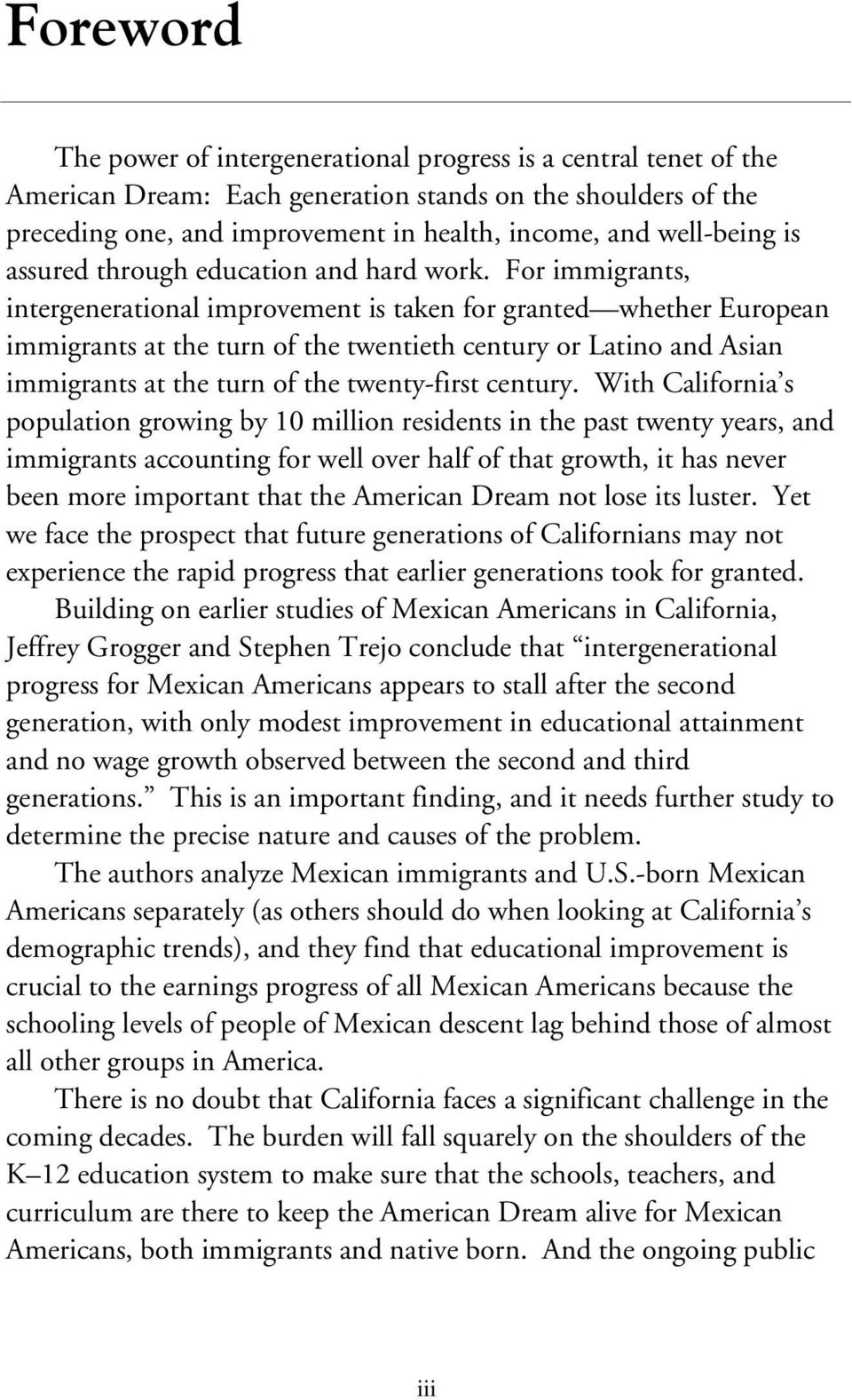 For immigrants, intergenerational improvement is taken for granted whether European immigrants at the turn of the twentieth century or Latino and Asian immigrants at the turn of the twenty-first