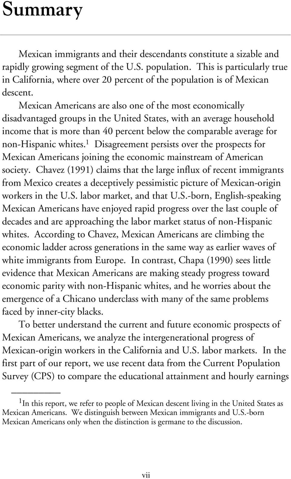 Mexican Americans are also one of the most economically disadvantaged groups in the United States, with an average household income that is more than 40 percent below the comparable average for