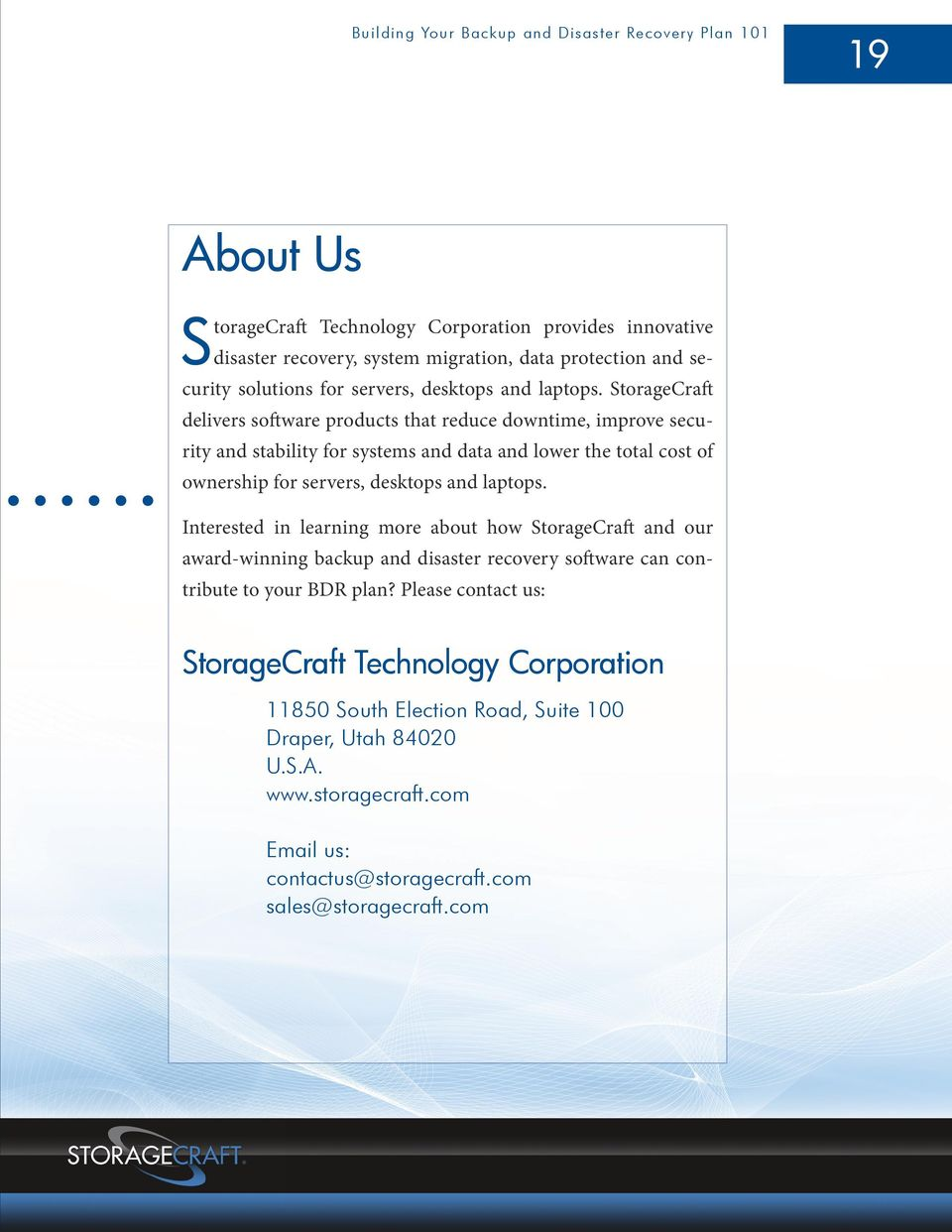 StorageCraft delivers software products that reduce downtime, improve security and stability for systems and data and lower the total cost of ownership for servers, desktops and laptops.