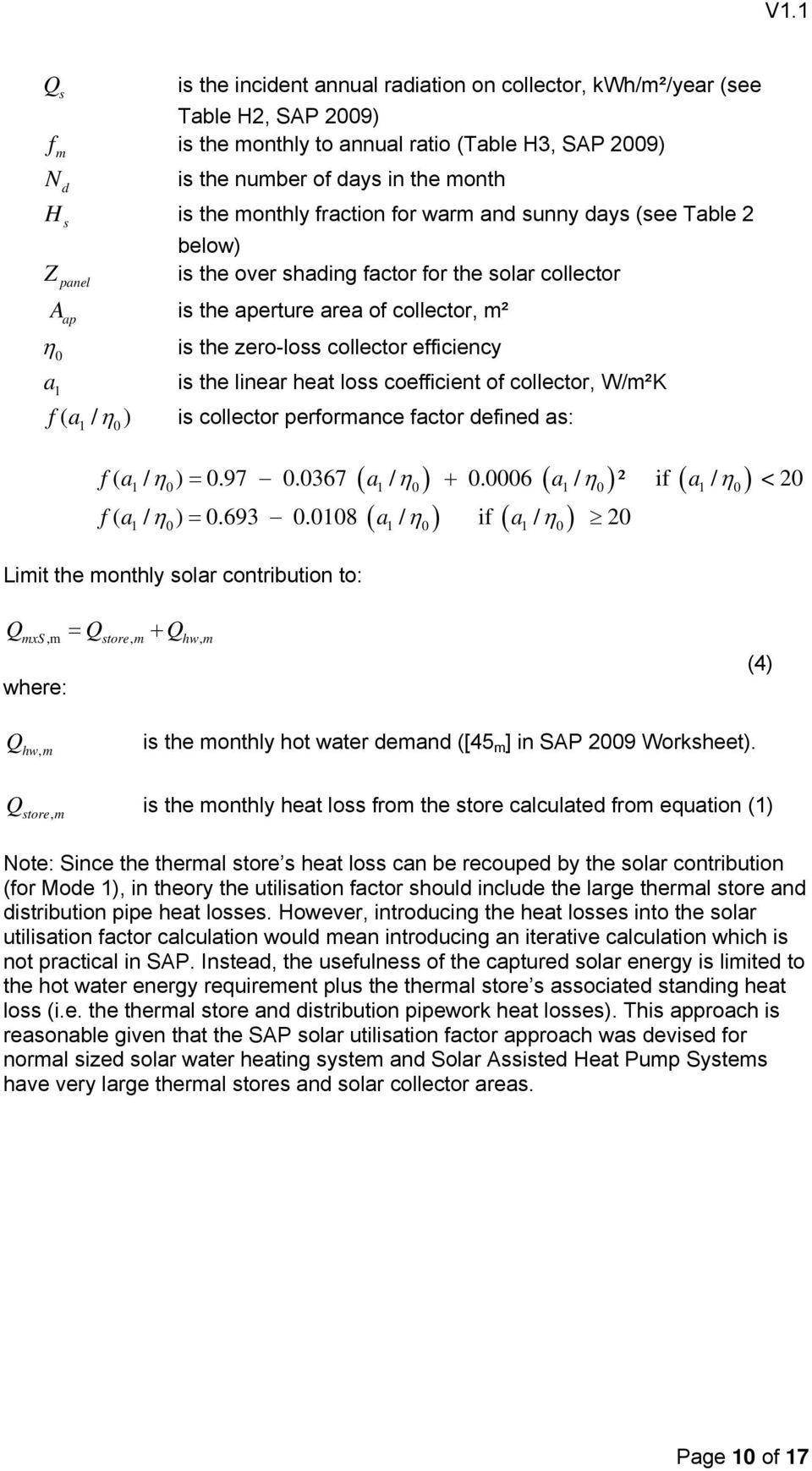 the linear heat loss coefficient of collector, W/²K f( a / ) is collector perforance factor defined as: 1 0 f( a / ) 0.97 0.0367 a / 0.0006 a / ² if a / < 20 1 0 1 0 1 0 1 0 f( a / ) 0.693 0.