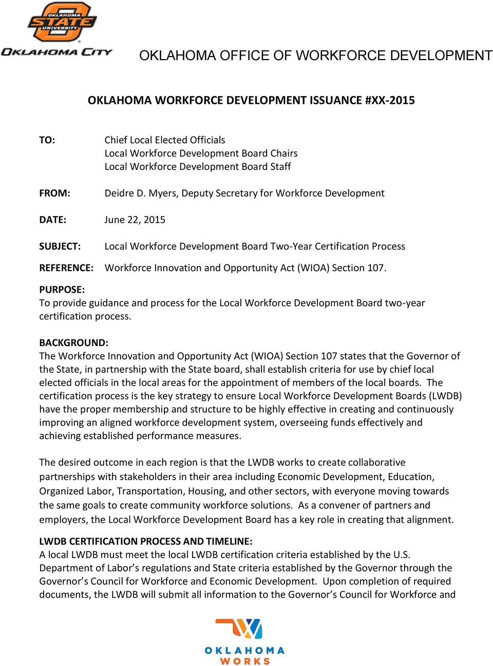 Myers, Deputy Secretary for Workforce Development DATE: June 22, 2015 SUBJECT: Local Workforce Development Board Two-Year Certification Process REFERENCE: Workforce Innovation and Opportunity Act