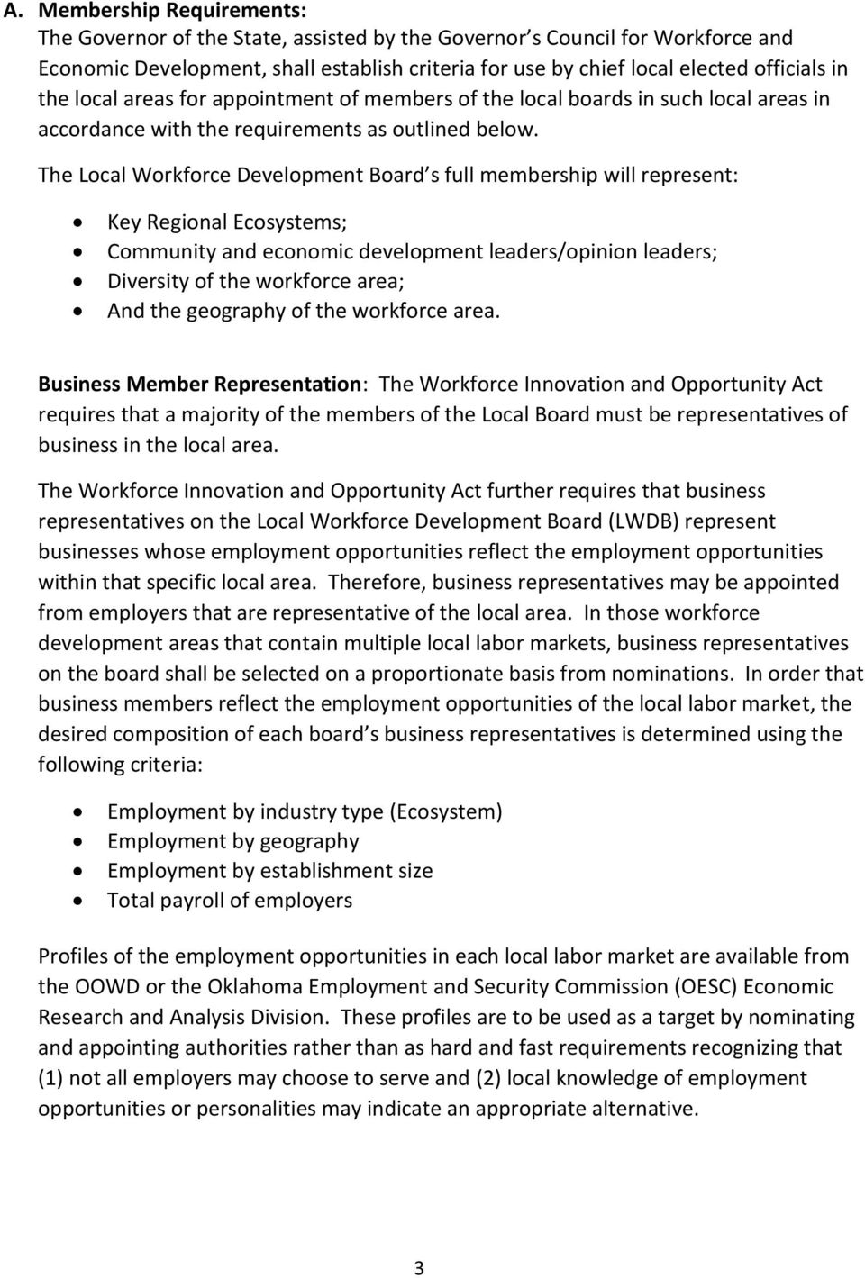The Local Workforce Development Board s full membership will represent: Key Regional Ecosystems; Community and economic development leaders/opinion leaders; Diversity of the workforce area; And the