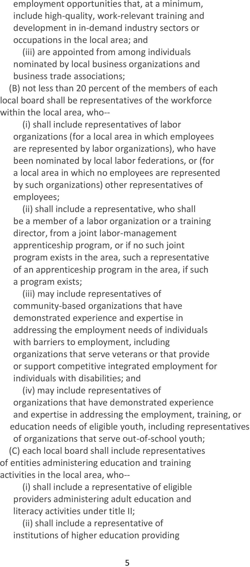 within the local area, who-- (i) shall include representatives of labor organizations (for a local area in which employees are represented by labor organizations), who have been nominated by local