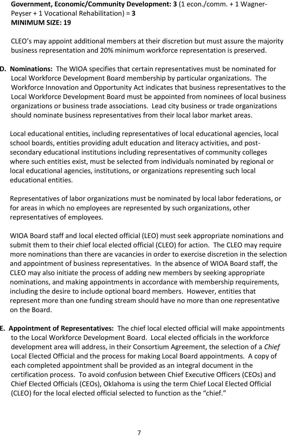 workforce representation is preserved. D. Nominations: The WIOA specifies that certain representatives must be nominated for Local Workforce Development Board membership by particular organizations.
