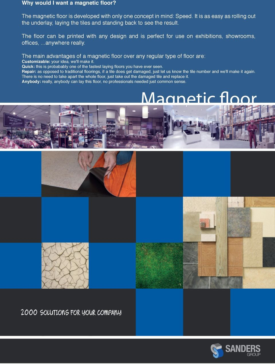 ..anywhere really. The main advantages of a magnetic floor over any regular type of floor are: Customizable: your idea, we'll make it.