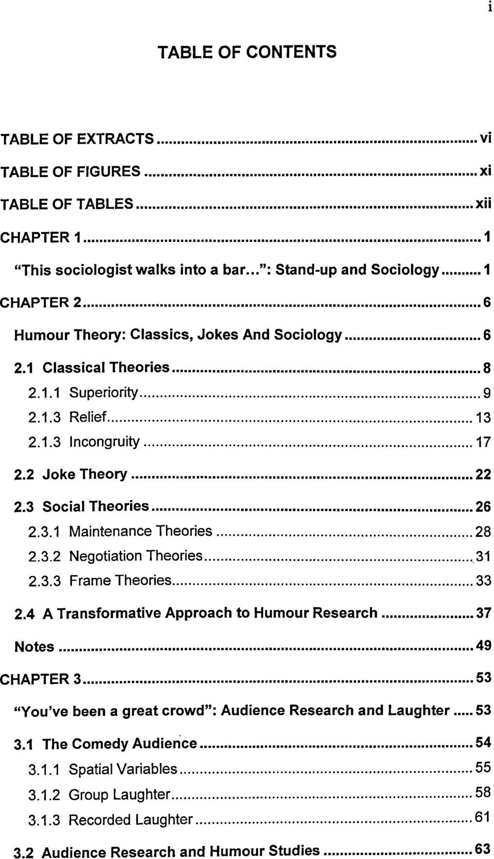 .. 26 2.3.1 Maintenance Theories...28 2.3.2 Negotiation Theories...31 2.3.3 Frame Theories...33 2.4 A Transformative Approach to Humour Research... 37 Notes... 49 CHAPTER3.