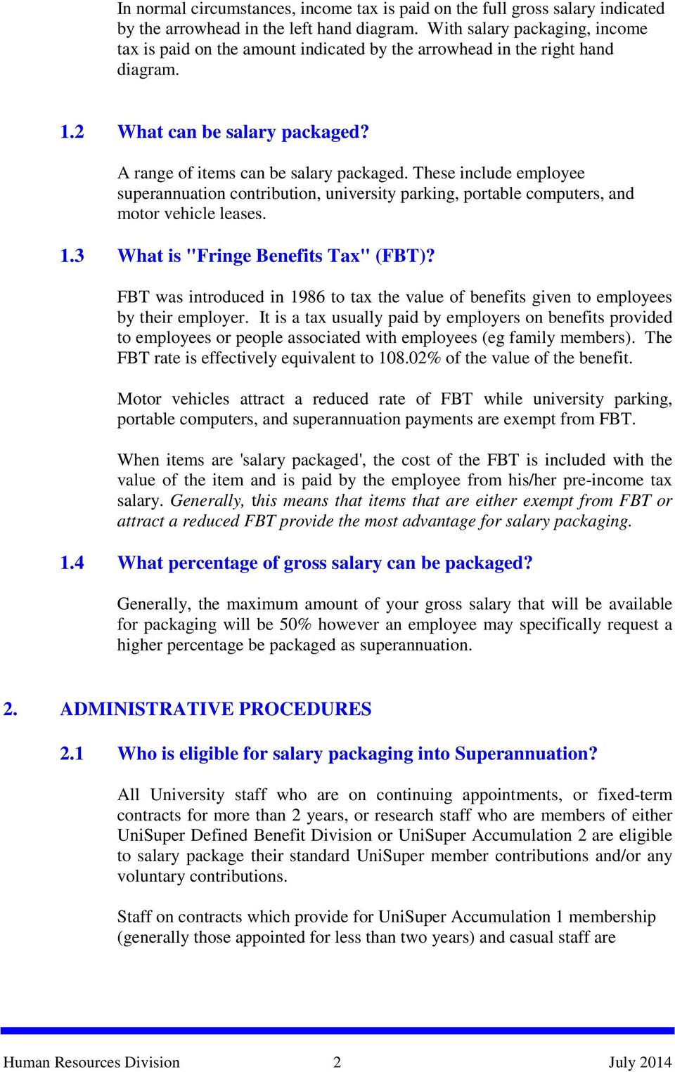 "These include employee superannuation contribution, university parking, portable computers, and motor vehicle leases. 1.3 What is ""Fringe Benefits Tax"" (FBT)?"
