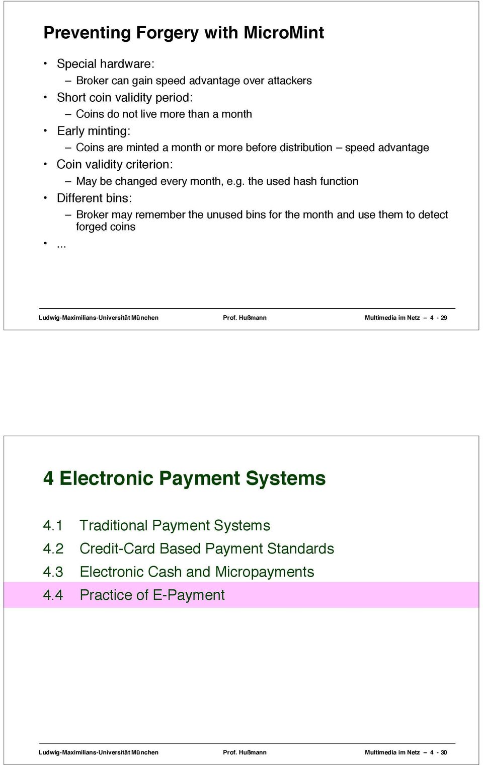 .. Ludwig-Maximilians-Universität München Prof. Hußmann Multimedia im Netz 4-29 4 Electronic Payment Systems 4.1 Traditional Payment Systems 4.2 Credit-Card Based Payment Standards 4.