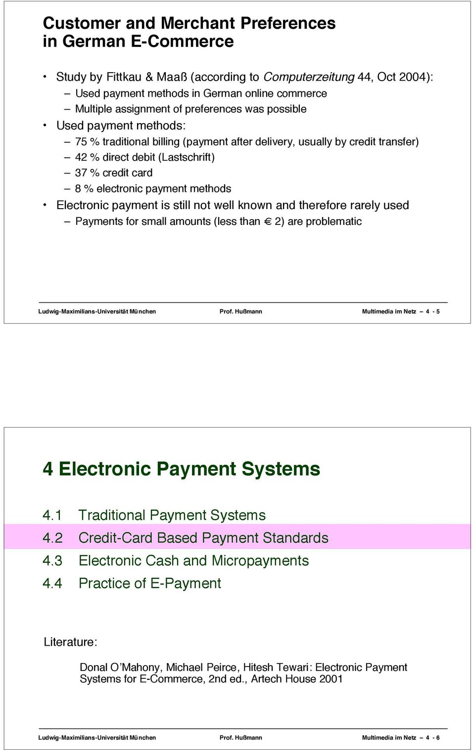 methods Electronic payment is still not well known and therefore rarely used Payments for small amounts (less than 2) are problematic Ludwig-Maximilians-Universität München Prof.