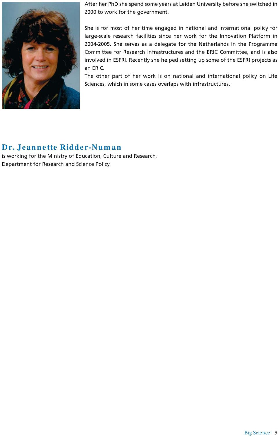 She serves as a delegate for the Netherlands in the Programme Committee for Research Infrastructures and the ERIC Committee, and is also involved in ESFRI.