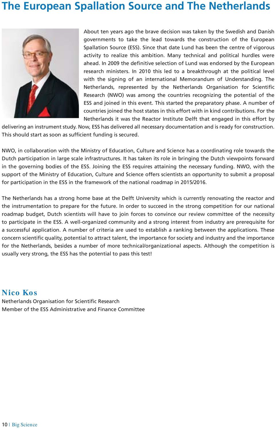In 2009 the definitive selection of Lund was endorsed by the European research ministers.
