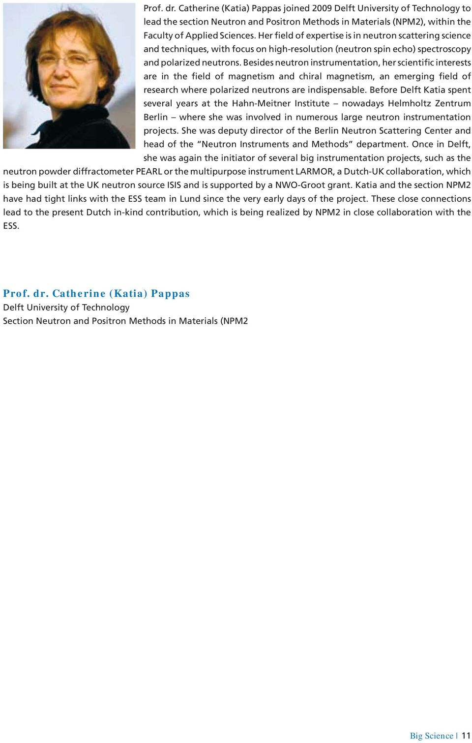 Besides neutron instrumentation, her scientific interests are in the field of magnetism and chiral magnetism, an emerging field of research where polarized neutrons are indispensable.