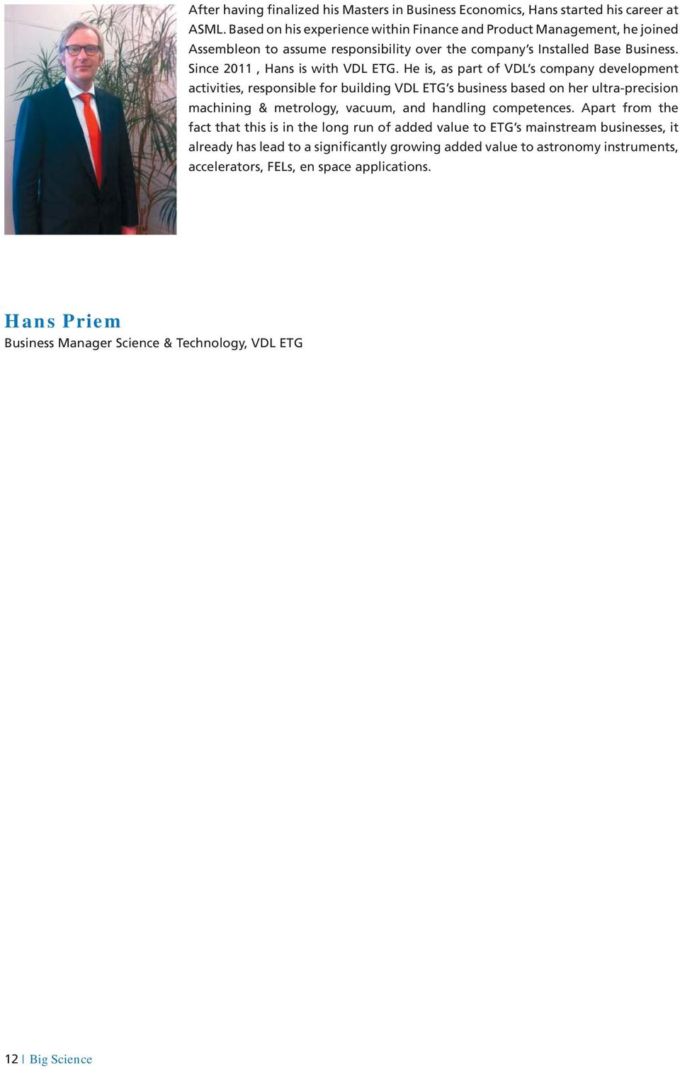 He is, as part of VDL s company development activities, responsible for building VDL ETG s business based on her ultra-precision machining & metrology, vacuum, and handling competences.
