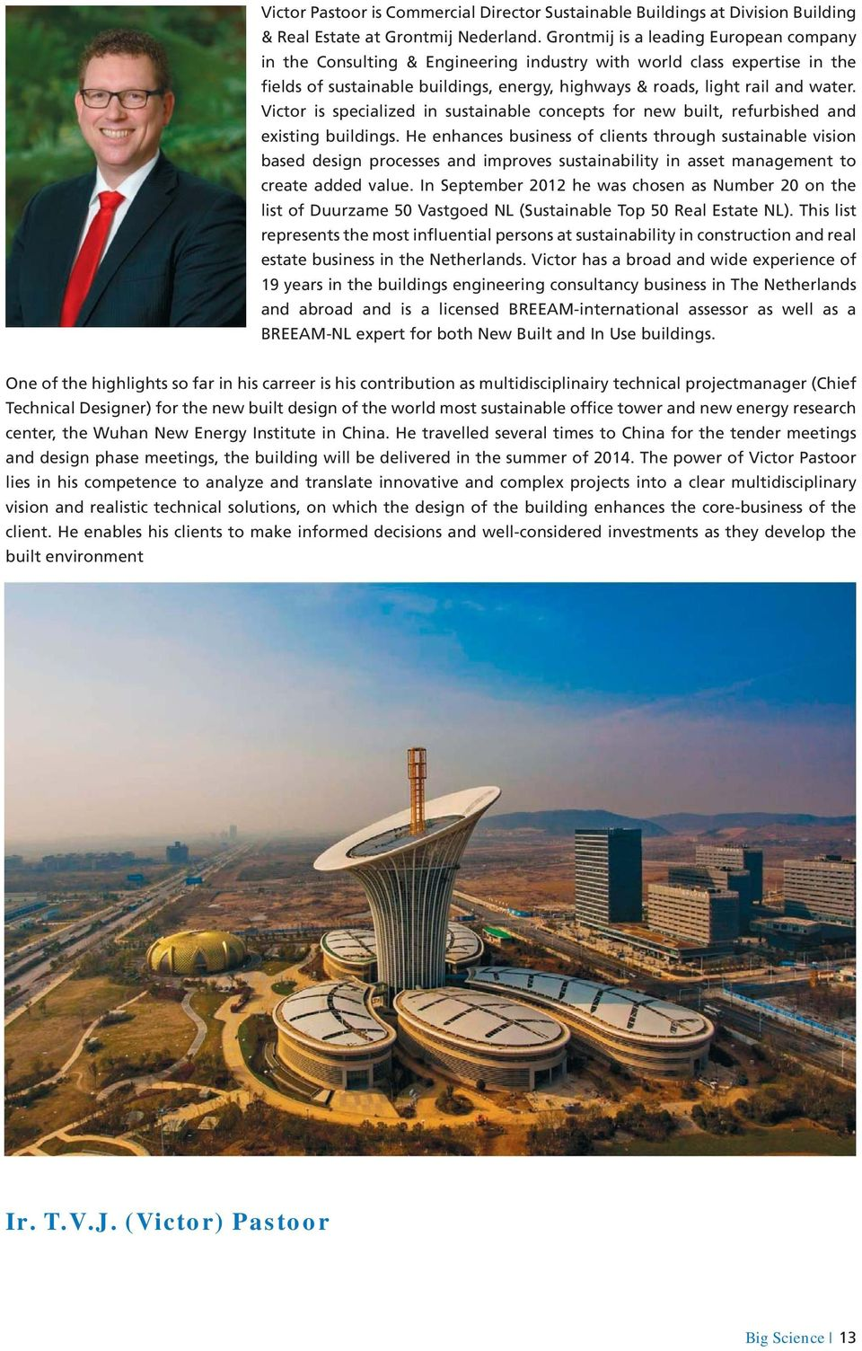 Victor is specialized in sustainable concepts for new built, refurbished and existing buildings.