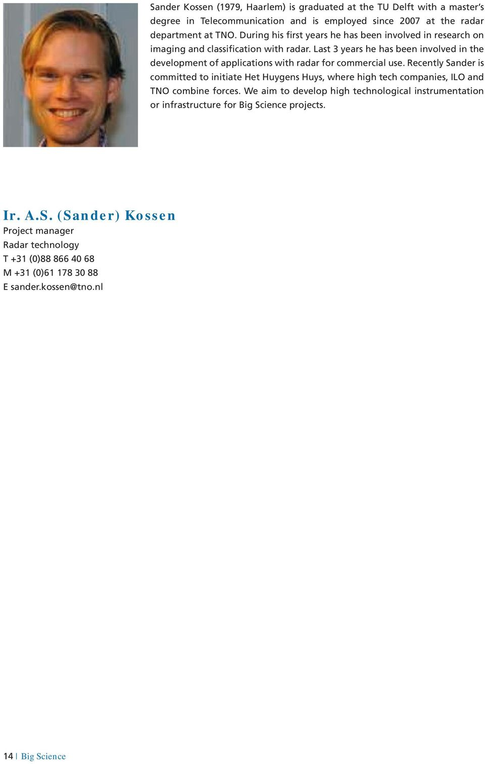 Last 3 years he has been involved in the development of applications with radar for commercial use.