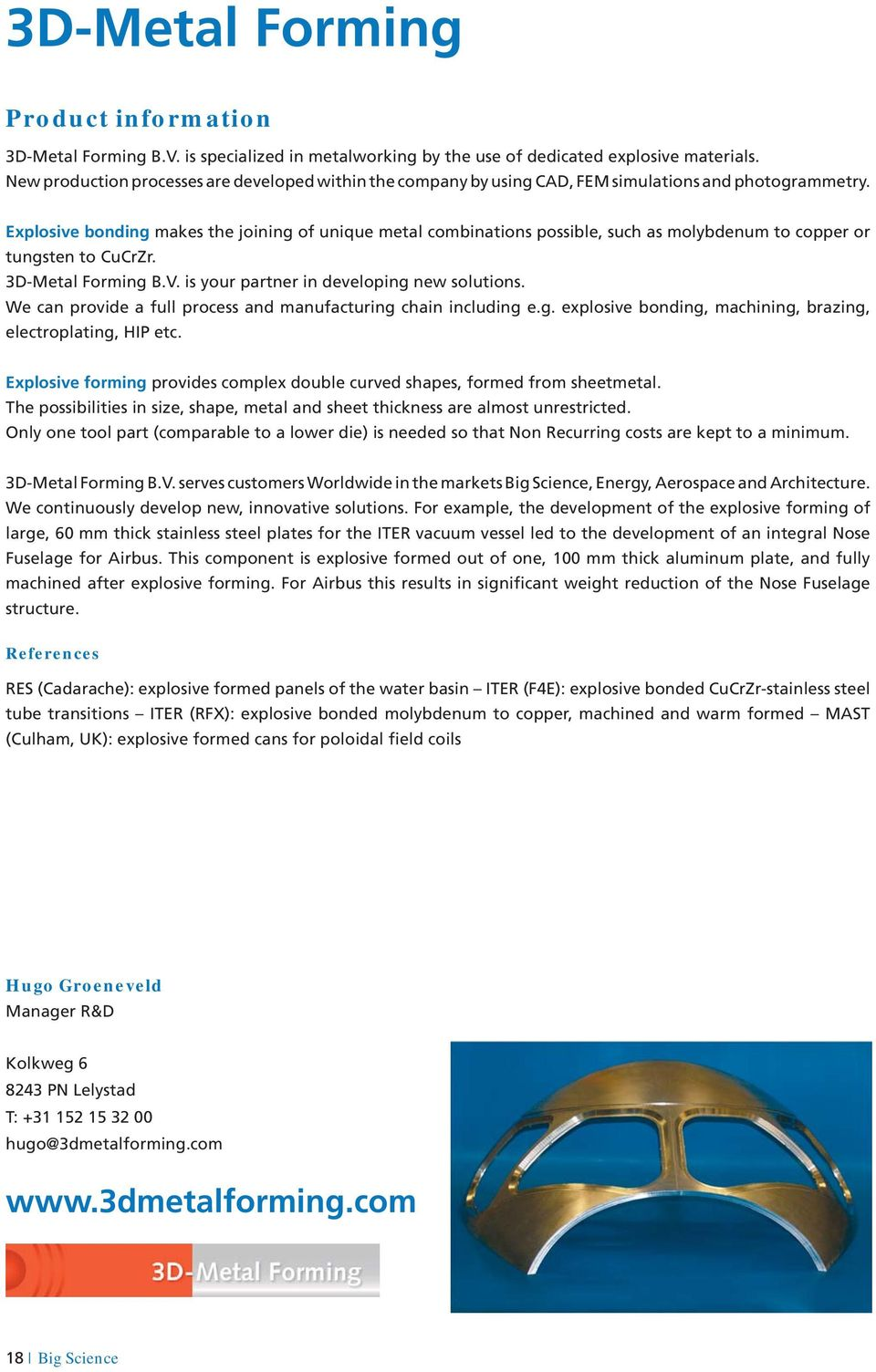 Explosive bonding makes the joining of unique metal combinations possible, such as molybdenum to copper or tungsten to CuCrZr. 3D-Metal Forming B.V. is your partner in developing new solutions.