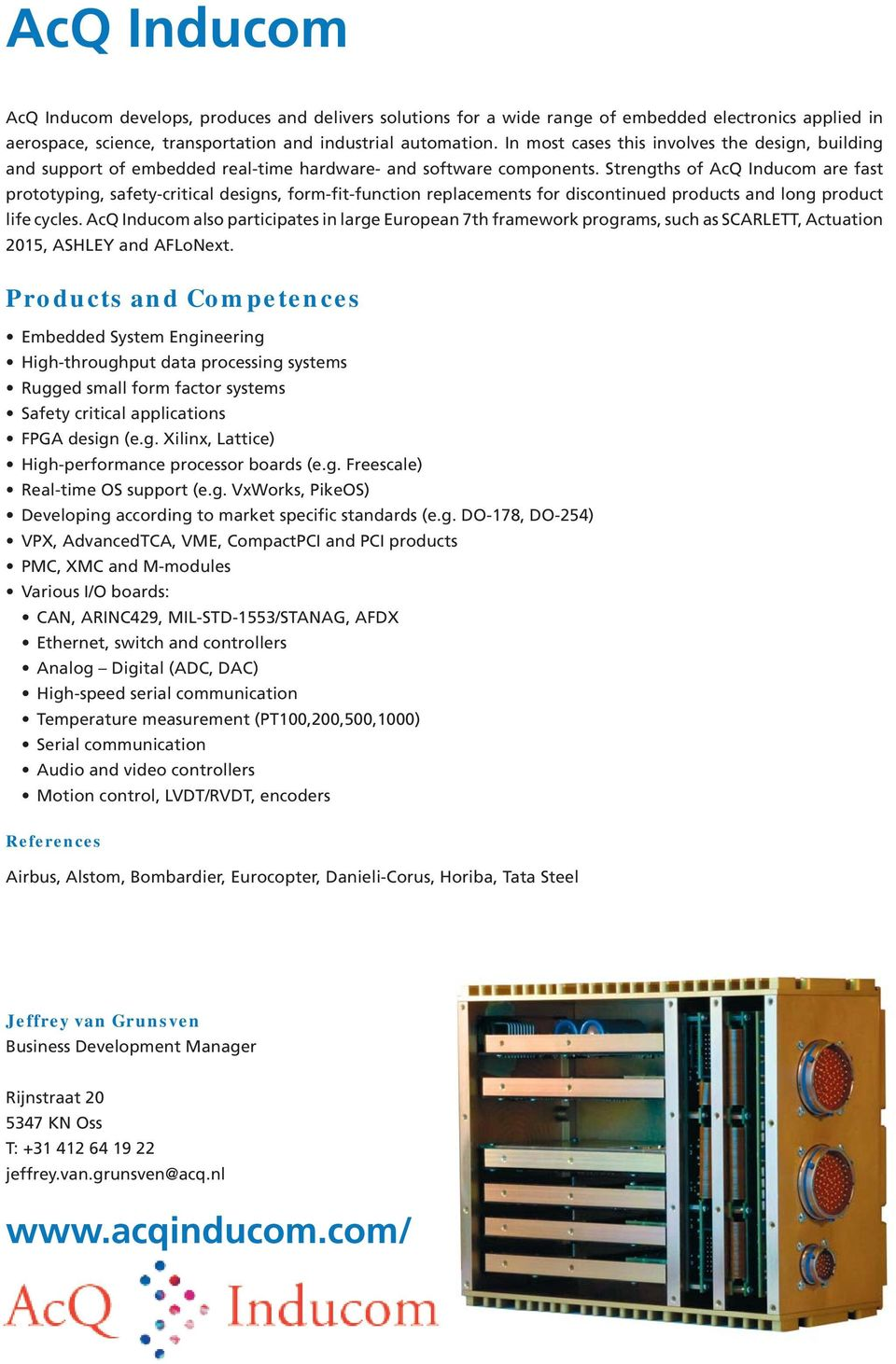 Strengths of AcQ Inducom are fast prototyping, safety-critical designs, form-fit-function replacements for discontinued products and long product life cycles.