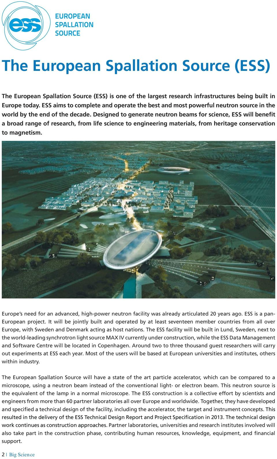 Designed to generate neutron beams for science, ESS will benefit a broad range of research, from life science to engineering materials, from heritage conservation to magnetism.