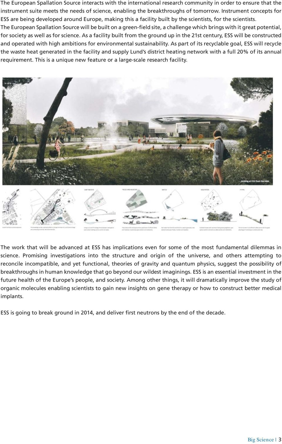 The European Spallation Source will be built on a green-field site, a challenge which brings with it great potential, for society as well as for science.