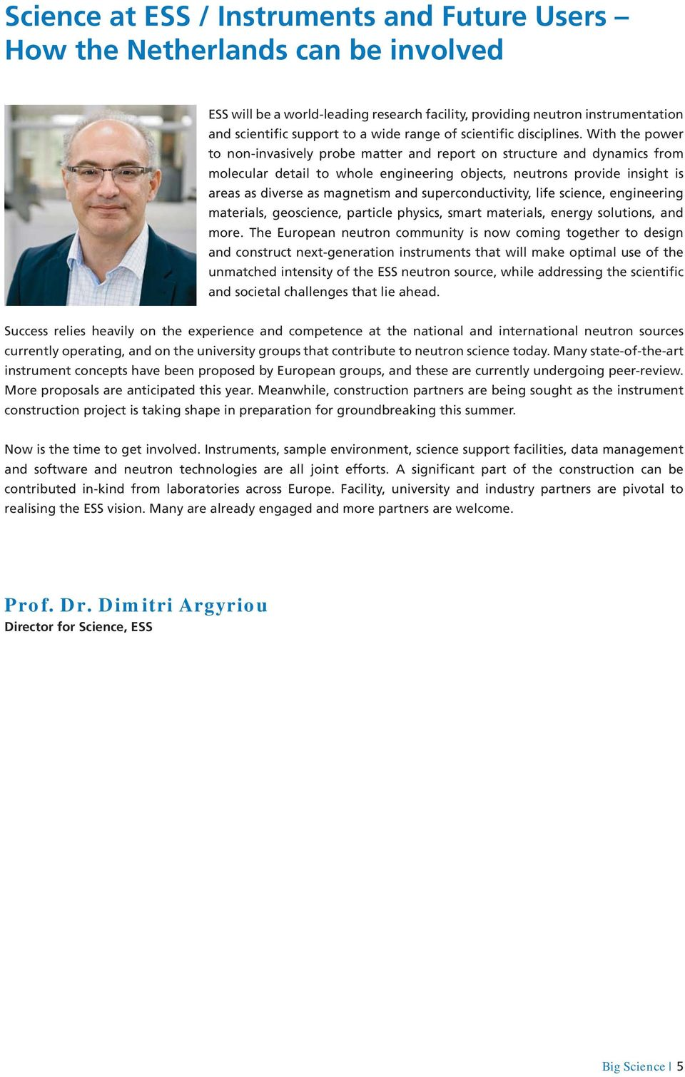 With the power to non-invasively probe matter and report on structure and dynamics from molecular detail to whole engineering objects, neutrons provide insight is areas as diverse as magnetism and