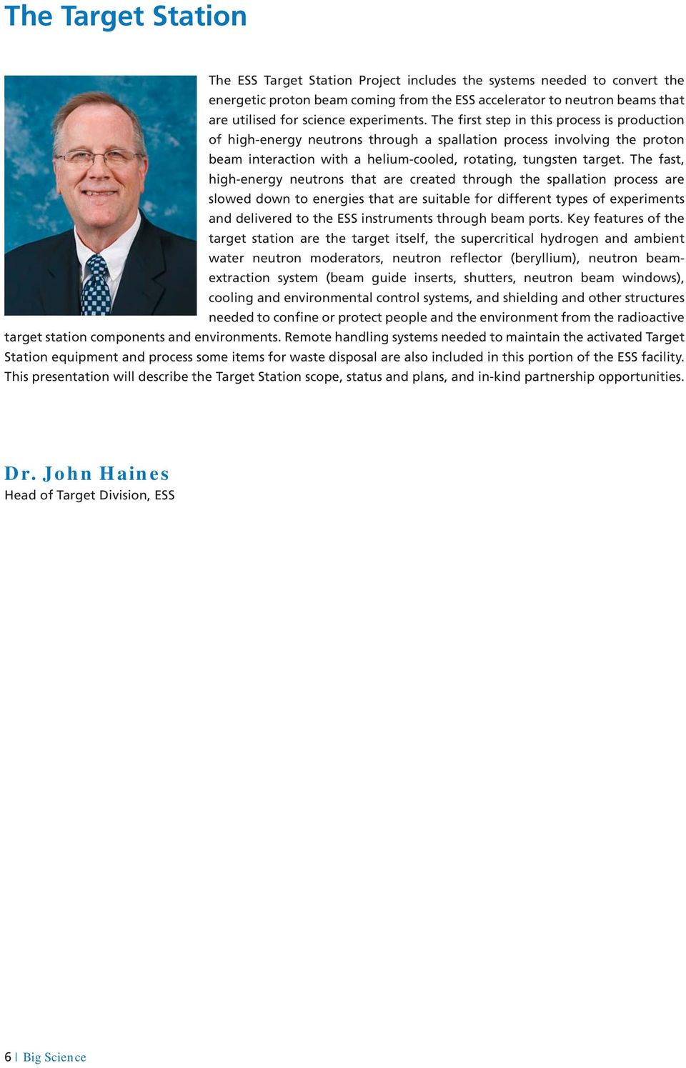 The fast, high-energy neutrons that are created through the spallation process are slowed down to energies that are suitable for different types of experiments and delivered to the ESS instruments