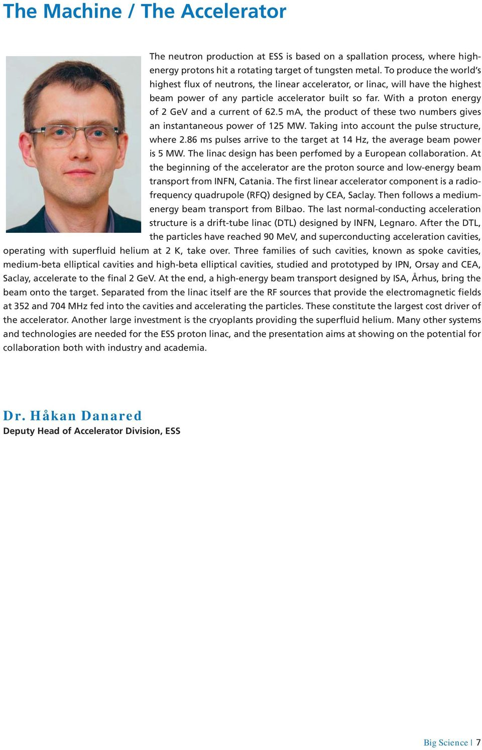 With a proto n energy of 2 GeV and a current of 62.5 ma, the product of these two numbers gives an instantaneous power of 125 MW. Taking into account the pulse structure, where 2.