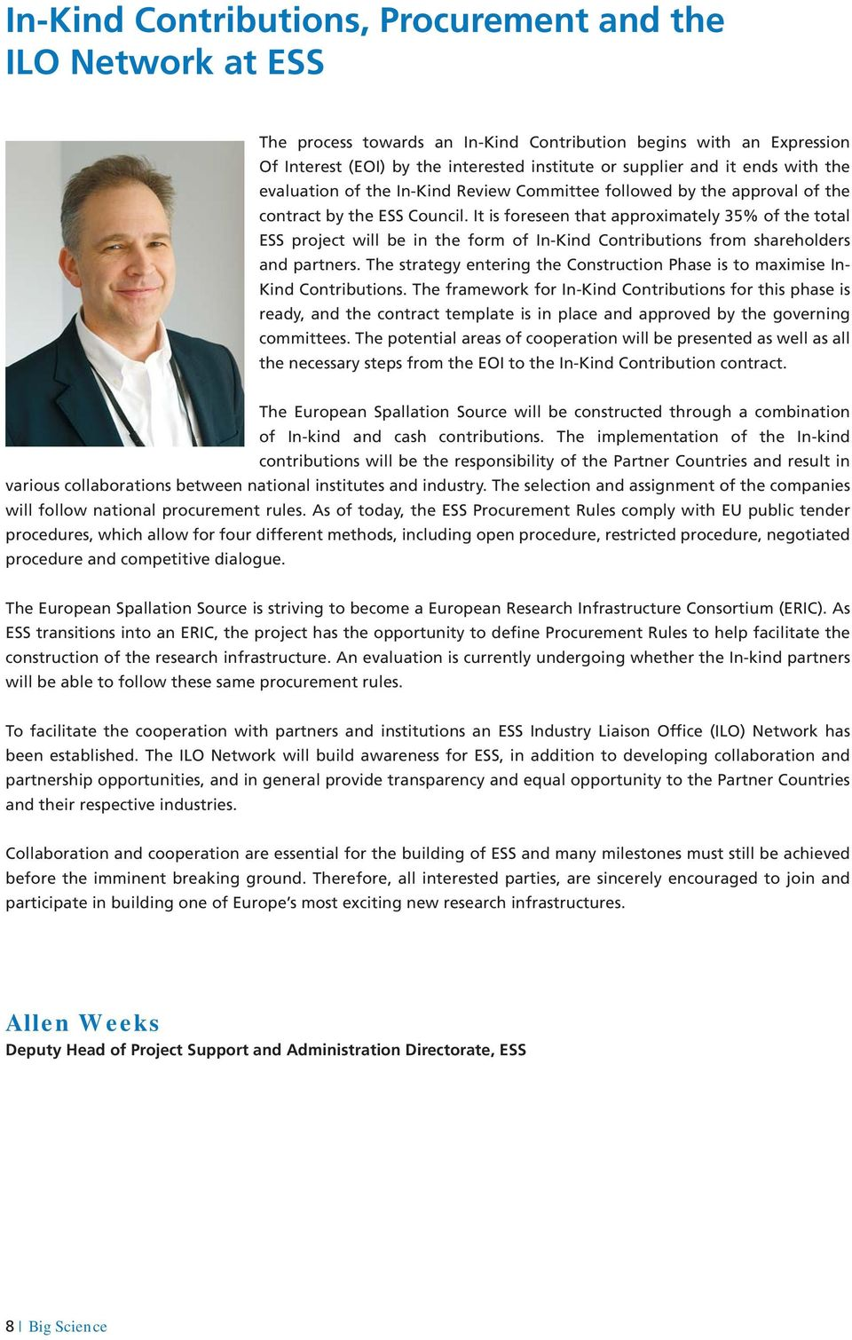 It is foreseen that approximately 35% of the total ESS project will be in the form of In-Kind Contributions from shareholders and partners.